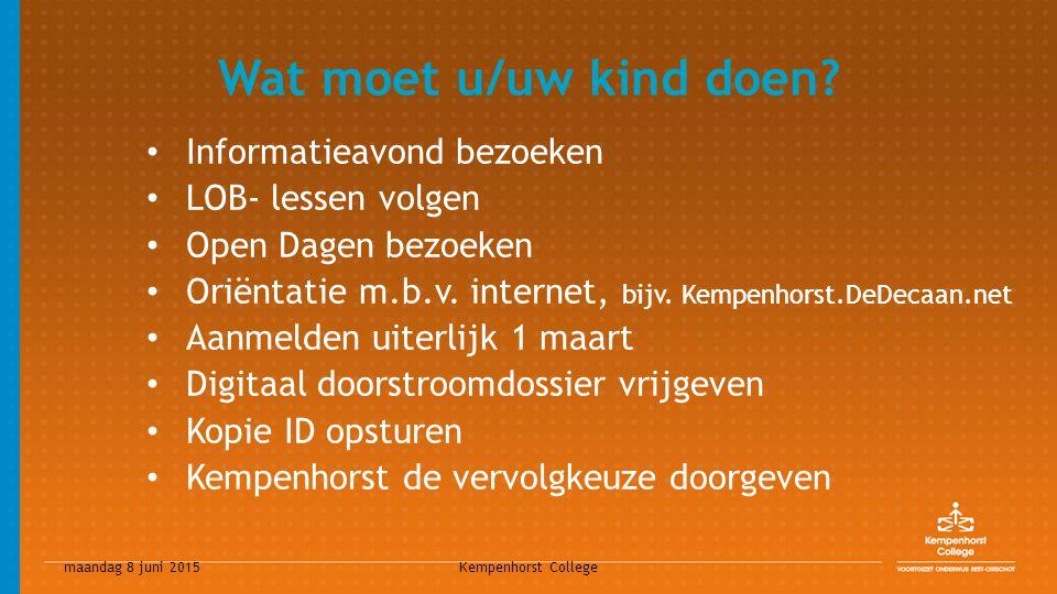 maandag 8 juni 2015 Kempenhorst College Wat moet u/uw kind doen? Informatieavond bezoeken LOB- lessen volgen Open Dagen bezoeken Oriëntatie m.b.v. int