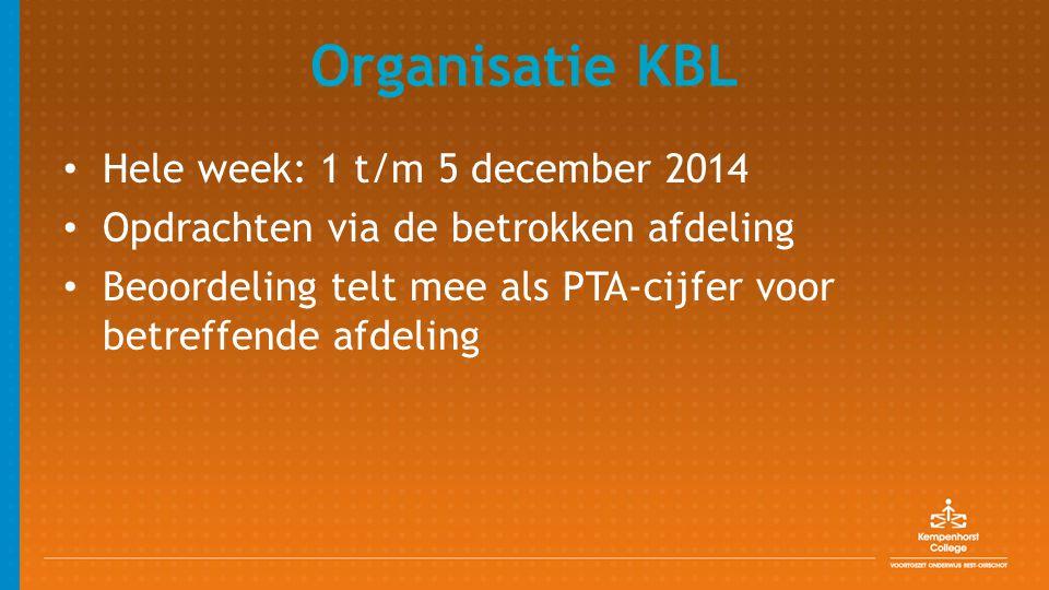 Organisatie KBL Hele week: 1 t/m 5 december 2014 Opdrachten via de betrokken afdeling Beoordeling telt mee als PTA-cijfer voor betreffende afdeling