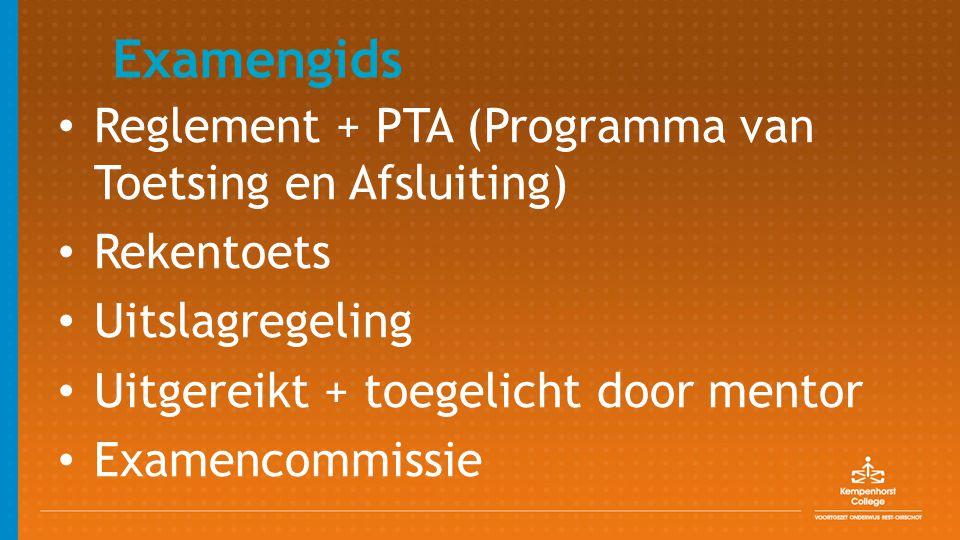Examengids Reglement + PTA (Programma van Toetsing en Afsluiting) Rekentoets Uitslagregeling Uitgereikt + toegelicht door mentor Examencommissie