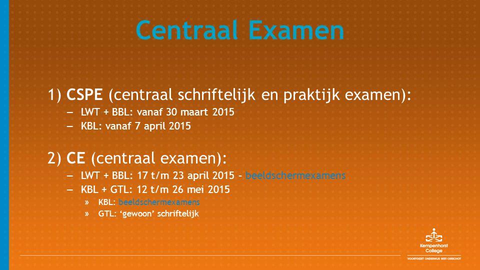 Centraal Examen 1) CSPE (centraal schriftelijk en praktijk examen): – LWT + BBL: vanaf 30 maart 2015 – KBL: vanaf 7 april 2015 2) CE (centraal examen)