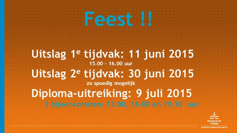 Feest !! Uitslag 1 e tijdvak: 11 juni 2015 15.00 – 16.00 uur Uitslag 2 e tijdvak: 30 juni 2015 zo spoedig mogelijk Diploma-uitreiking: 9 juli 2015 3 b