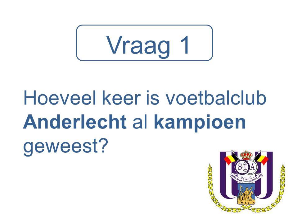 Vraag 1 Hoeveel keer is voetbalclub Anderlecht al kampioen geweest?
