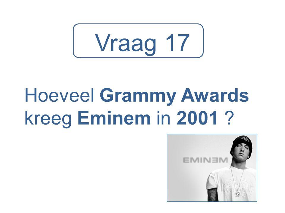 Vraag 17 Hoeveel Grammy Awards kreeg Eminem in 2001 ?