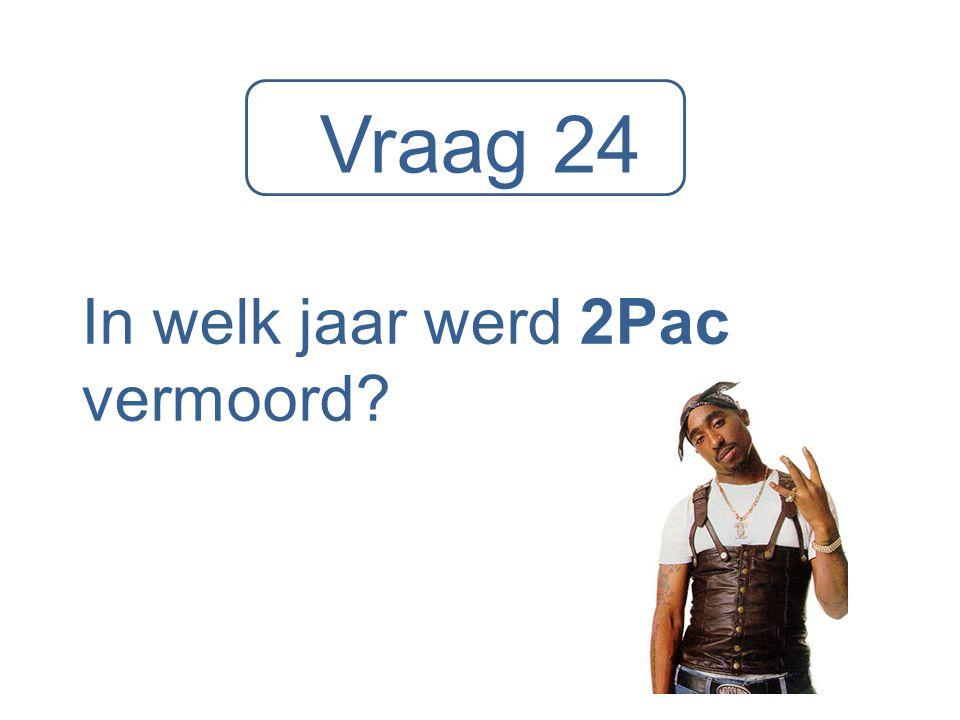 Vraag 24 In welk jaar werd 2Pac vermoord?