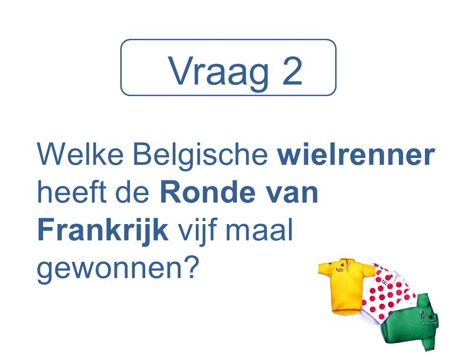 Vraag 2 Welke Belgische wielrenner heeft de Ronde van Frankrijk vijf maal gewonnen?