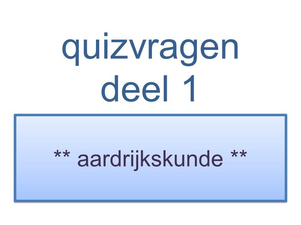 quizvragen deel 1 ** aardrijkskunde **