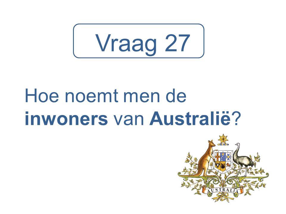 Vraag 27 Hoe noemt men de inwoners van Australië?