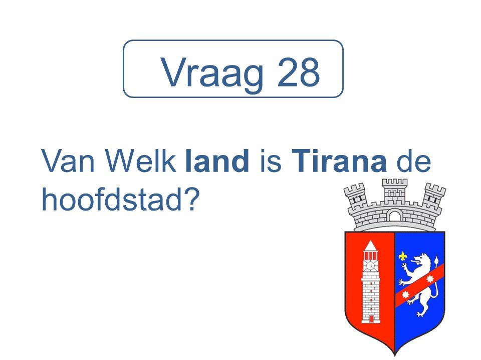 Vraag 28 Van Welk land is Tirana de hoofdstad?