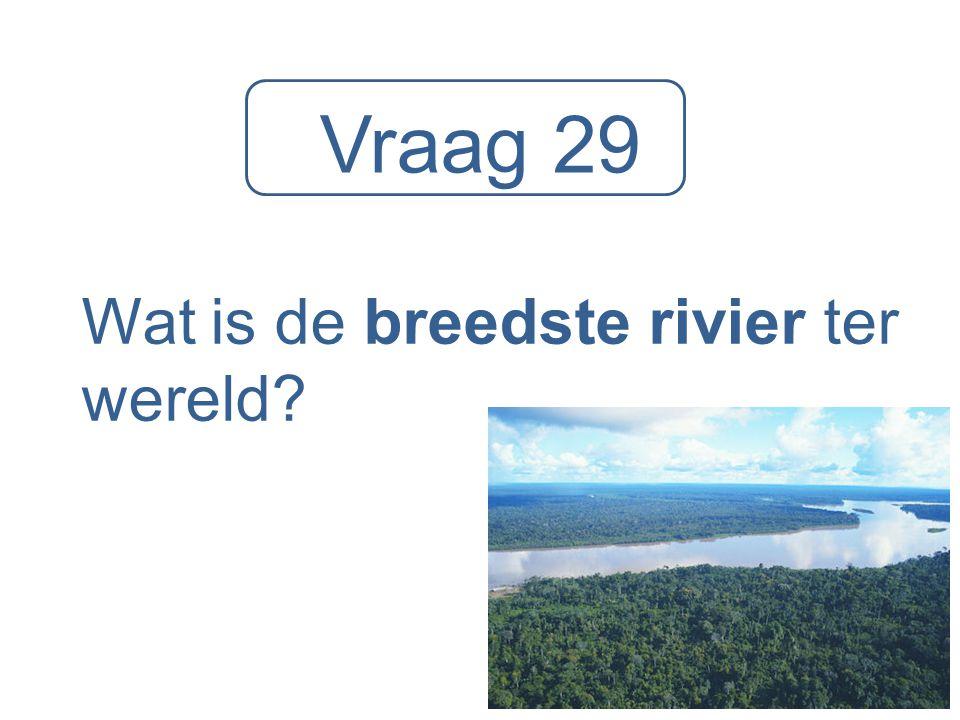 Vraag 29 Wat is de breedste rivier ter wereld?