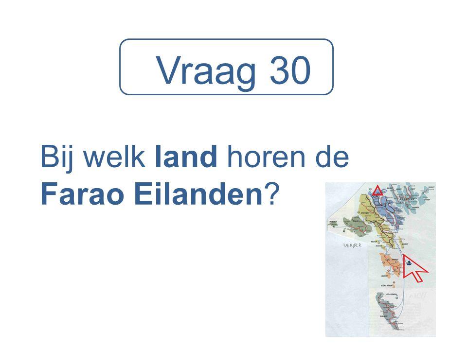 Vraag 30 Bij welk land horen de Farao Eilanden?