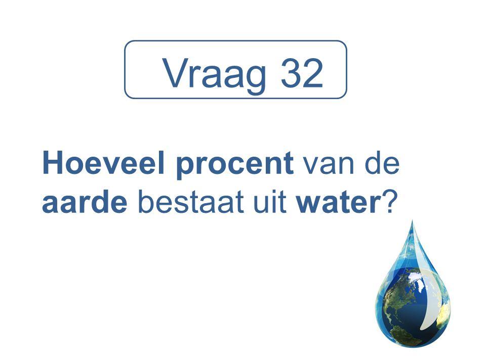 Vraag 32 Hoeveel procent van de aarde bestaat uit water?