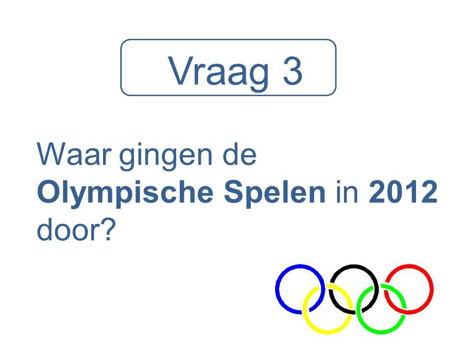 Vraag 3 Waar gingen de Olympische Spelen in 2012 door?