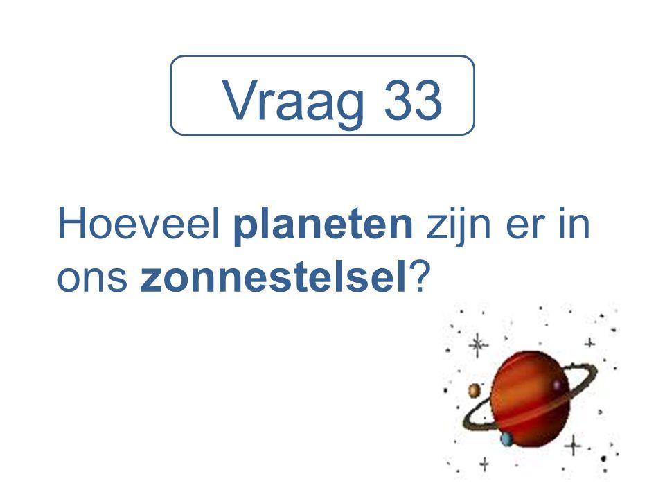 Vraag 33 Hoeveel planeten zijn er in ons zonnestelsel?