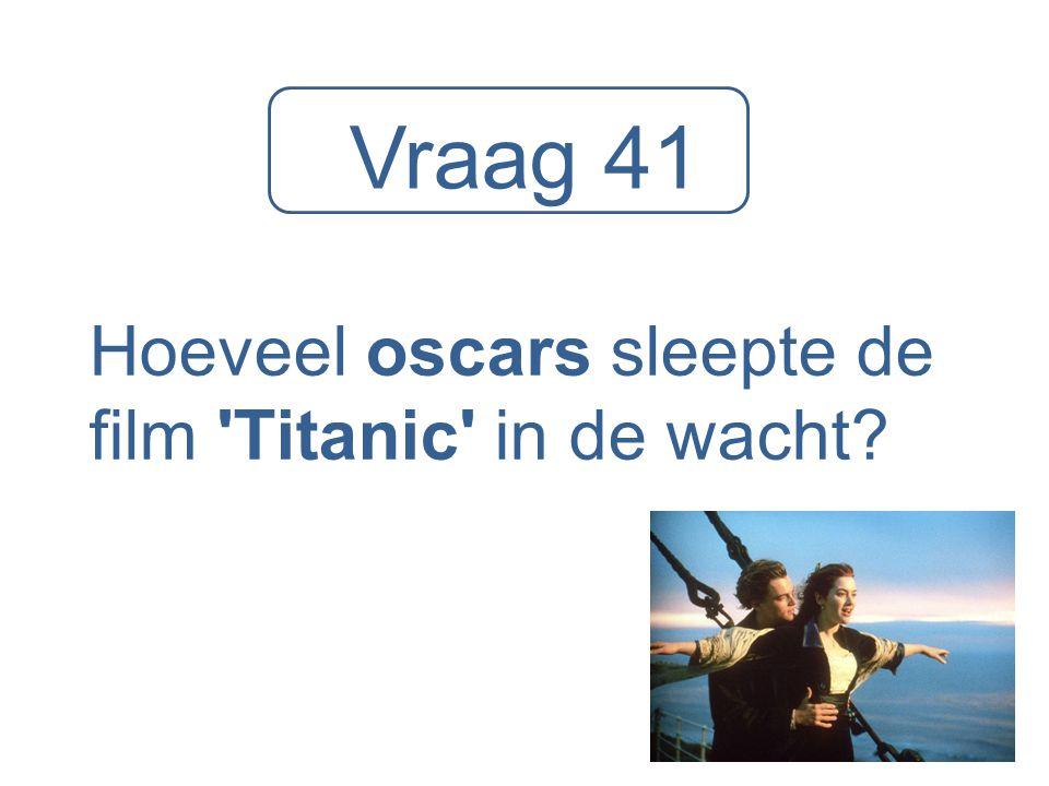 Vraag 41 Hoeveel oscars sleepte de film 'Titanic' in de wacht?