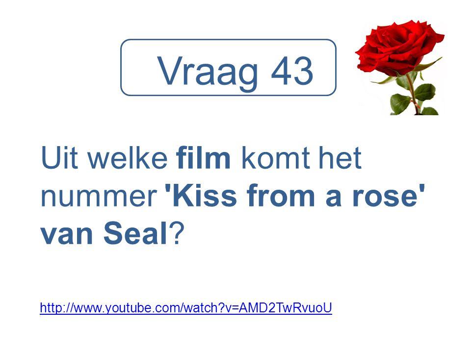 Vraag 43 Uit welke film komt het nummer 'Kiss from a rose' van Seal? http://www.youtube.com/watch?v=AMD2TwRvuoU