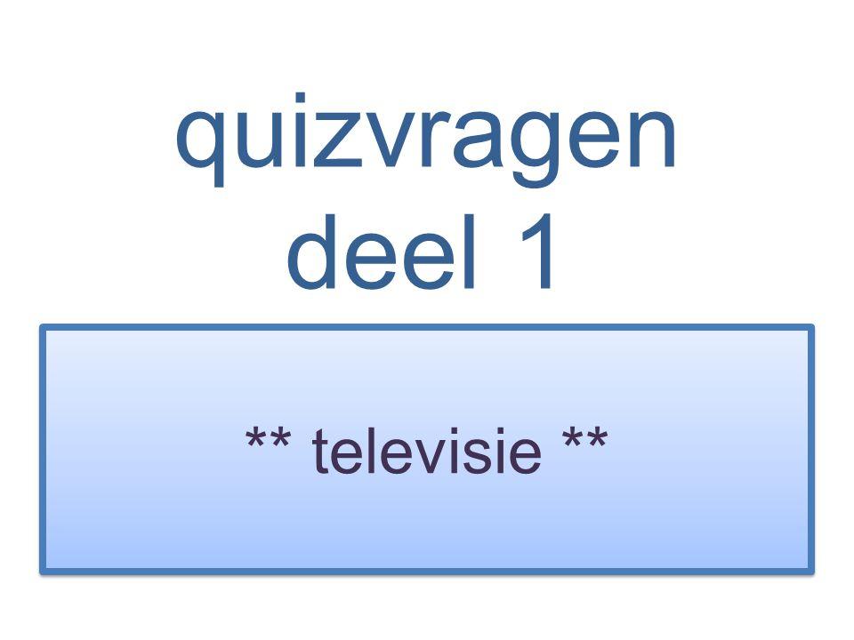 quizvragen deel 1 ** televisie **