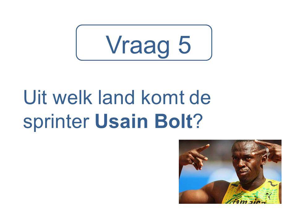 Vraag 5 Uit welk land komt de sprinter Usain Bolt?