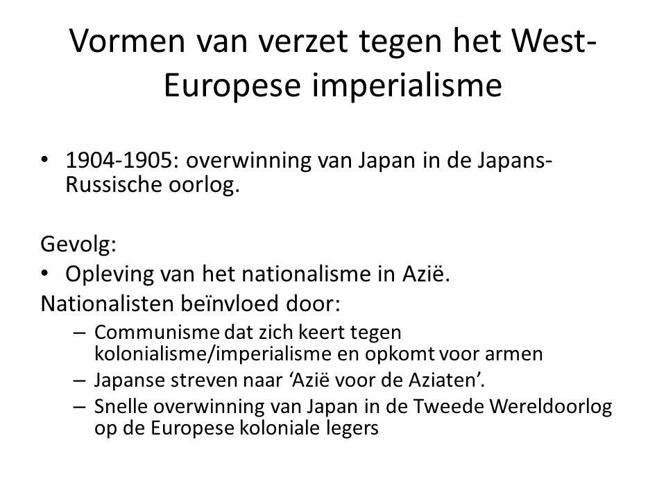 Vormen van verzet tegen het West- Europese imperialisme Augustus 1945: Japan capituleert Gevolg: onafhankelijkheidsbeweging in Nederlands-Indië, Brits-Indië, etc.
