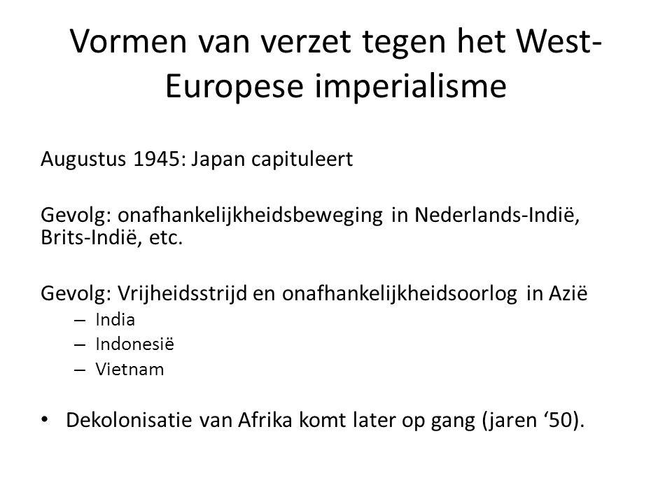 Vormen van verzet tegen het West- Europese imperialisme Augustus 1945: Japan capituleert Gevolg: onafhankelijkheidsbeweging in Nederlands-Indië, Brits