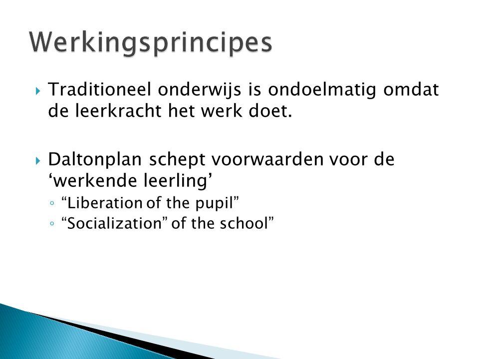 """ Traditioneel onderwijs is ondoelmatig omdat de leerkracht het werk doet.  Daltonplan schept voorwaarden voor de 'werkende leerling' ◦ """"Liberation o"""