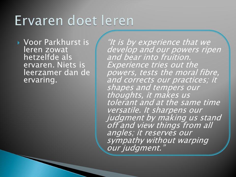 """ Voor Parkhurst is leren zowat hetzelfde als ervaren. Niets is leerzamer dan de ervaring. """"It is by experience that we develop and our powers ripen a"""