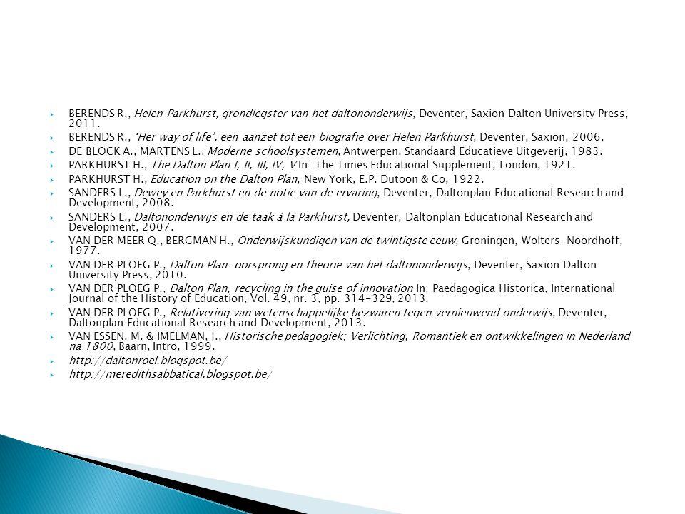 BERENDS R., Helen Parkhurst, grondlegster van het daltononderwijs, Deventer, Saxion Dalton University Press, 2011.  BERENDS R., 'Her way of life',