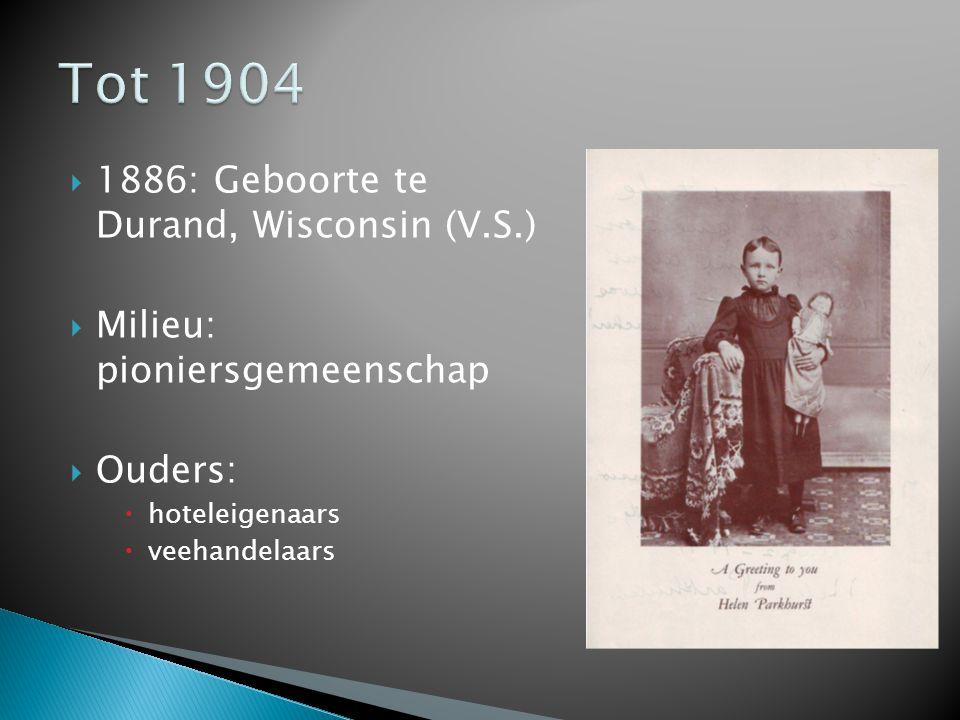  1886: Geboorte te Durand, Wisconsin (V.S.)  Milieu: pioniersgemeenschap  Ouders:  hoteleigenaars  veehandelaars