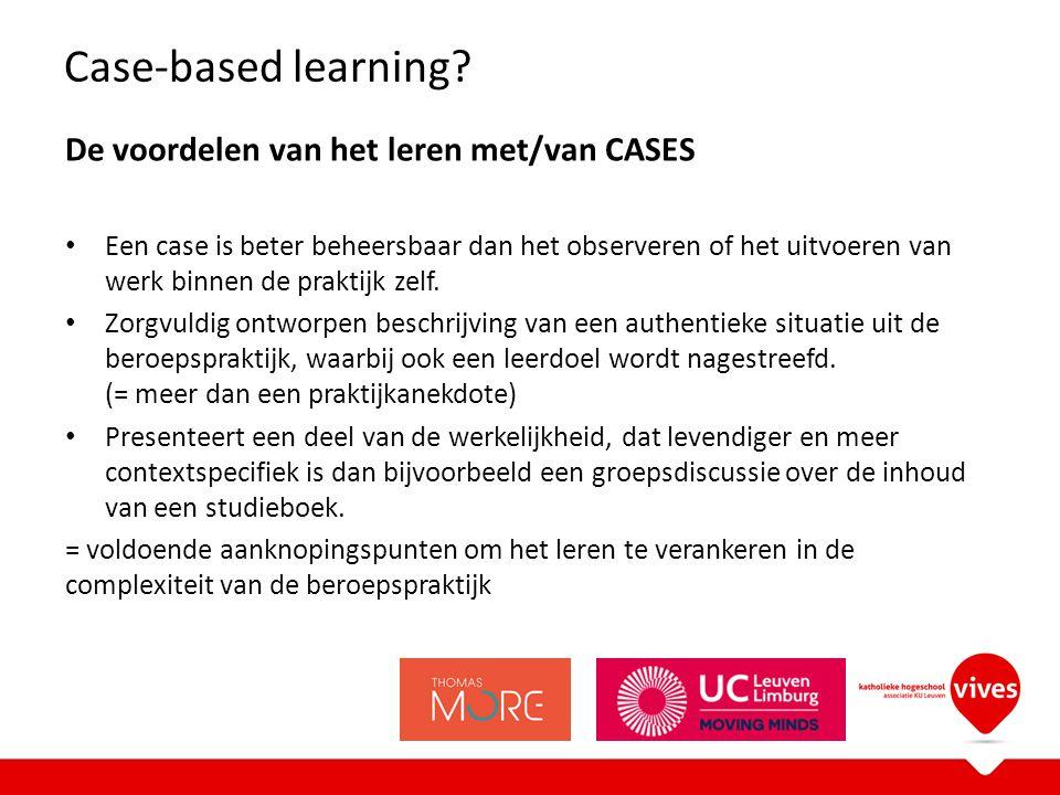 De voordelen van het leren met/van CASES Een case is beter beheersbaar dan het observeren of het uitvoeren van werk binnen de praktijk zelf.
