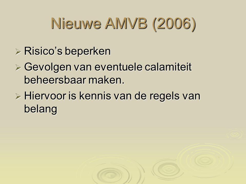 Nieuwe AMVB (2006)  Risico's beperken  Gevolgen van eventuele calamiteit beheersbaar maken.