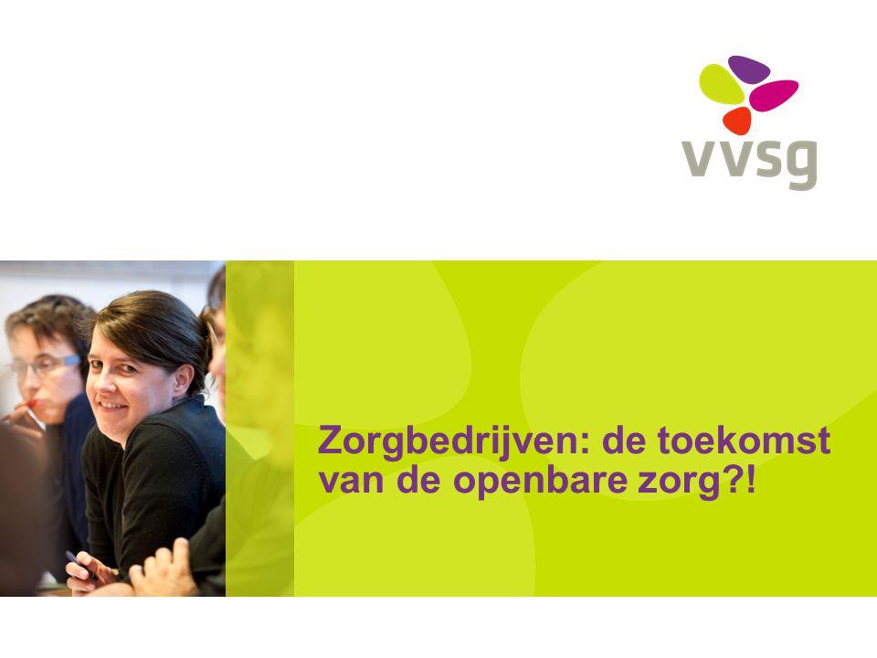 VVSG - Zorgbedrijven Zorgbedrijven: de toekomst van de openbare zorg?.