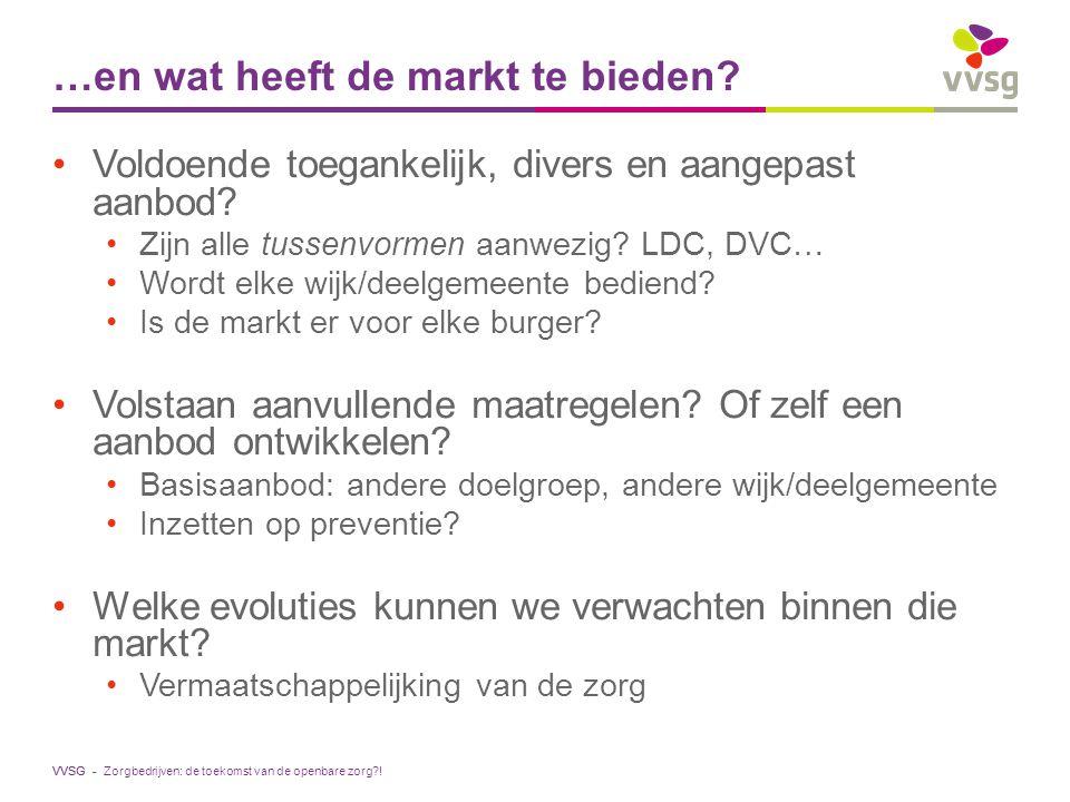 VVSG - Voldoende toegankelijk, divers en aangepast aanbod? Zijn alle tussenvormen aanwezig? LDC, DVC… Wordt elke wijk/deelgemeente bediend? Is de mark
