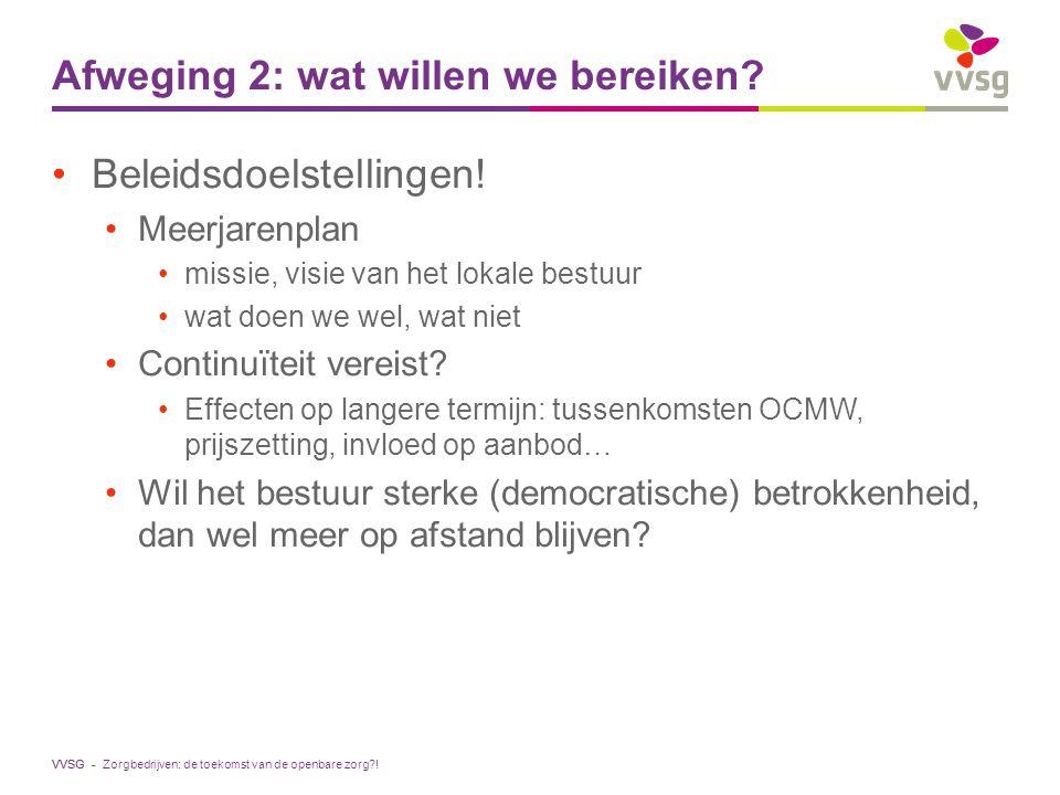VVSG - Beleidsdoelstellingen! Meerjarenplan missie, visie van het lokale bestuur wat doen we wel, wat niet Continuïteit vereist? Effecten op langere t
