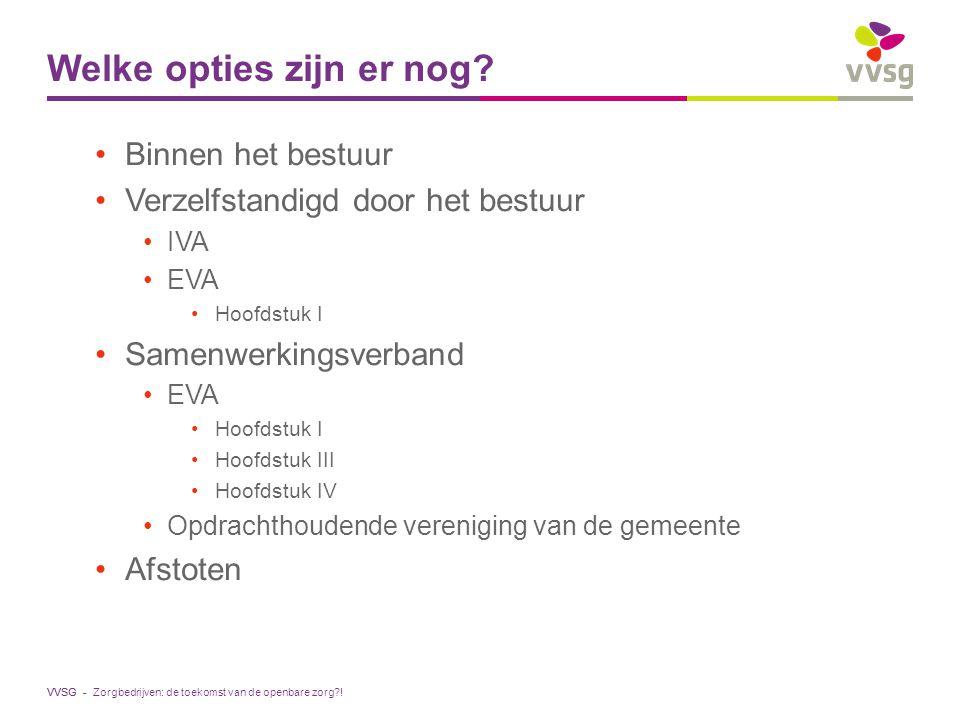 VVSG - Binnen het bestuur OCMW alleen (of gemeente alleen) Dienstverlening van het lokaal bestuur 195 woonzorgcentra in Vlaanderen 80 diensten gezinszorg en aanvullende thuiszorg Zorgbedrijven: de toekomst van de openbare zorg?!