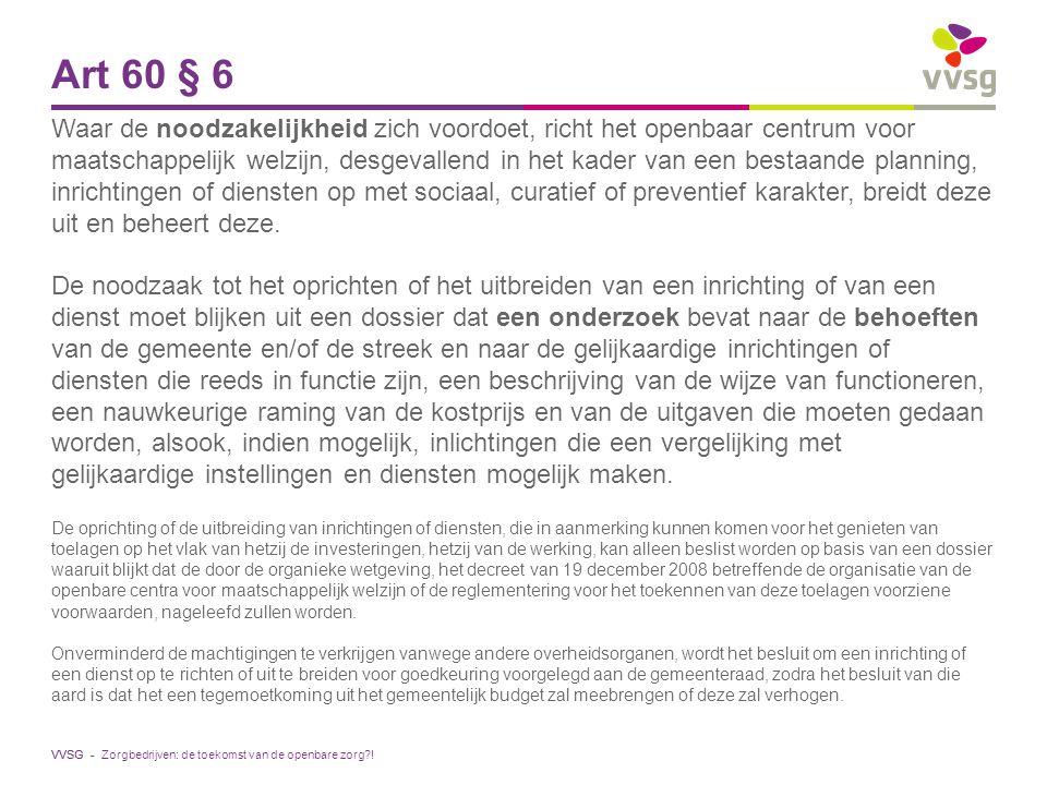 VVSG - Art 60 § 6 Waar de noodzakelijkheid zich voordoet, richt het openbaar centrum voor maatschappelijk welzijn, desgevallend in het kader van een b