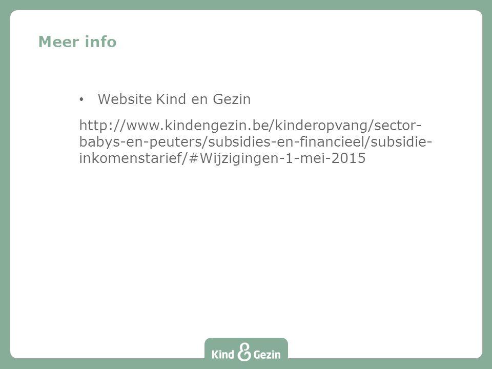 Website Kind en Gezin http://www.kindengezin.be/kinderopvang/sector- babys-en-peuters/subsidies-en-financieel/subsidie- inkomenstarief/#Wijzigingen-1-mei-2015 Meer info