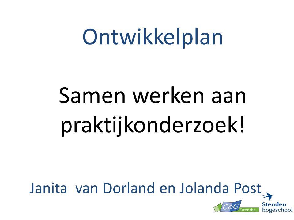 Ontwikkelplan Samen werken aan praktijkonderzoek! Janita van Dorland en Jolanda Post