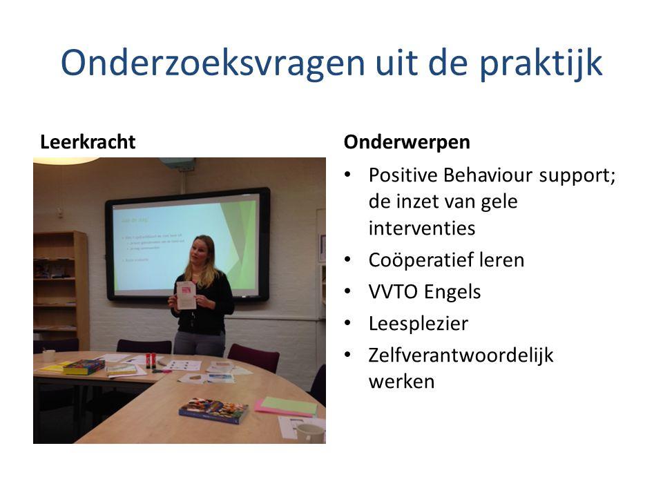 Onderzoeksvragen uit de praktijk LeerkrachtOnderwerpen Positive Behaviour support; de inzet van gele interventies Coöperatief leren VVTO Engels Leesplezier Zelfverantwoordelijk werken