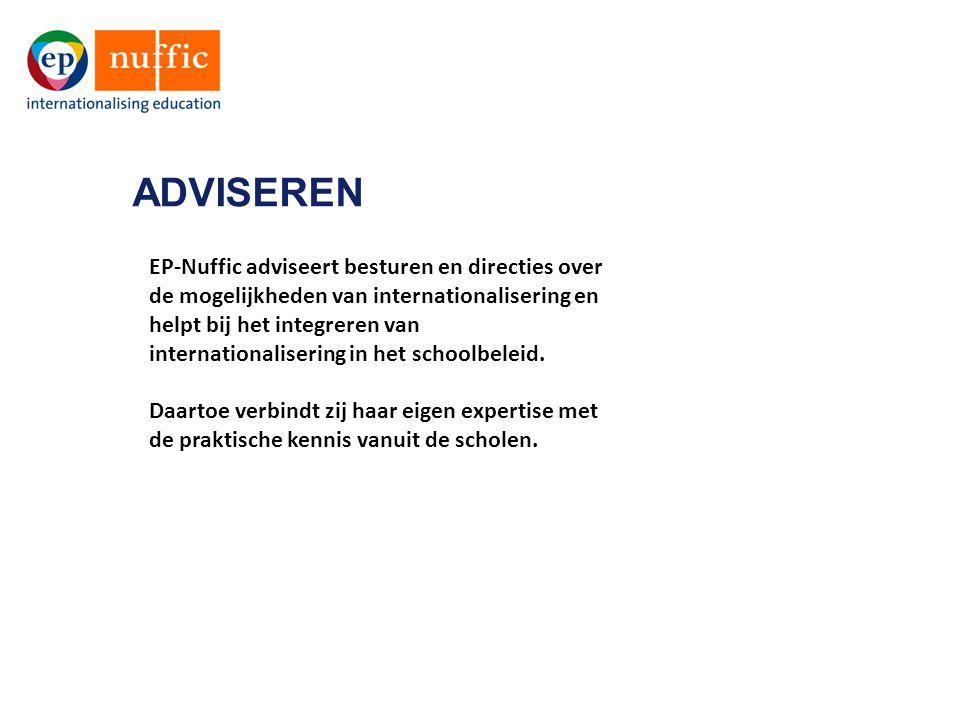 ADVISEREN EP-Nuffic adviseert besturen en directies over de mogelijkheden van internationalisering en helpt bij het integreren van internationaliserin