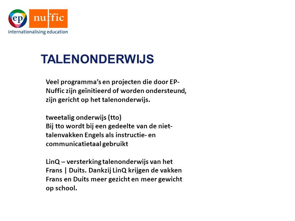 TALENONDERWIJS Veel programma's en projecten die door EP- Nuffic zijn geïnitieerd of worden ondersteund, zijn gericht op het talenonderwijs. tweetalig