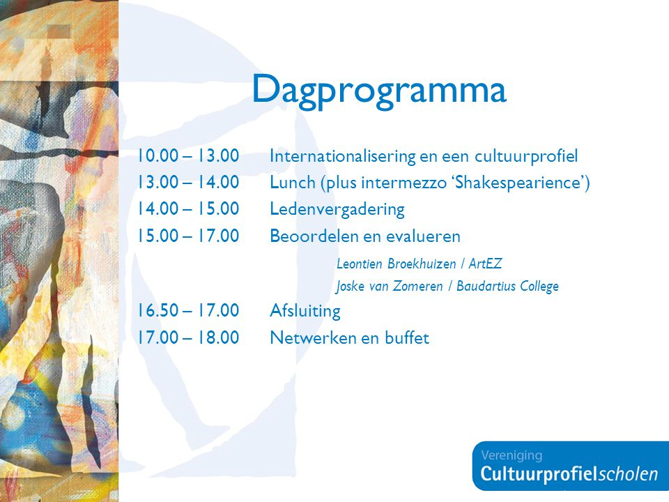 Dagprogramma 10.00 – 13.00Internationalisering en een cultuurprofiel 13.00 – 14.00Lunch (plus intermezzo 'Shakespearience') 14.00 – 15.00Ledenvergader