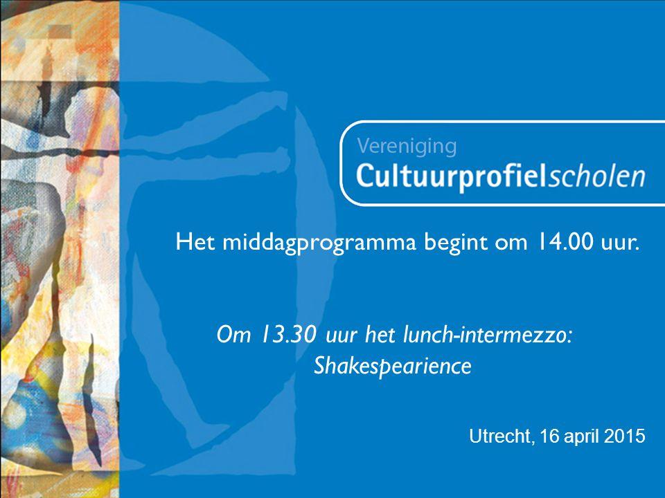 Utrecht, 16 april 2015 Het middagprogramma begint om 14.00 uur. Om 13.30 uur het lunch-intermezzo: Shakespearience