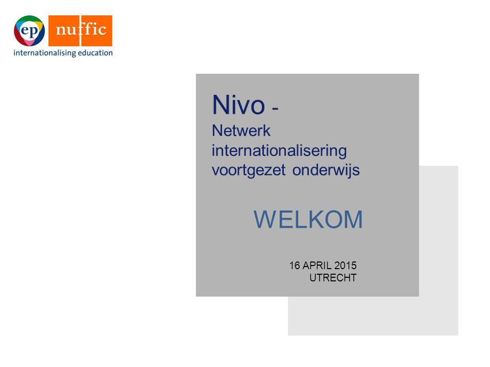 16 APRIL 2015 UTRECHT Nivo - Netwerk internationalisering voortgezet onderwijs WELKOM