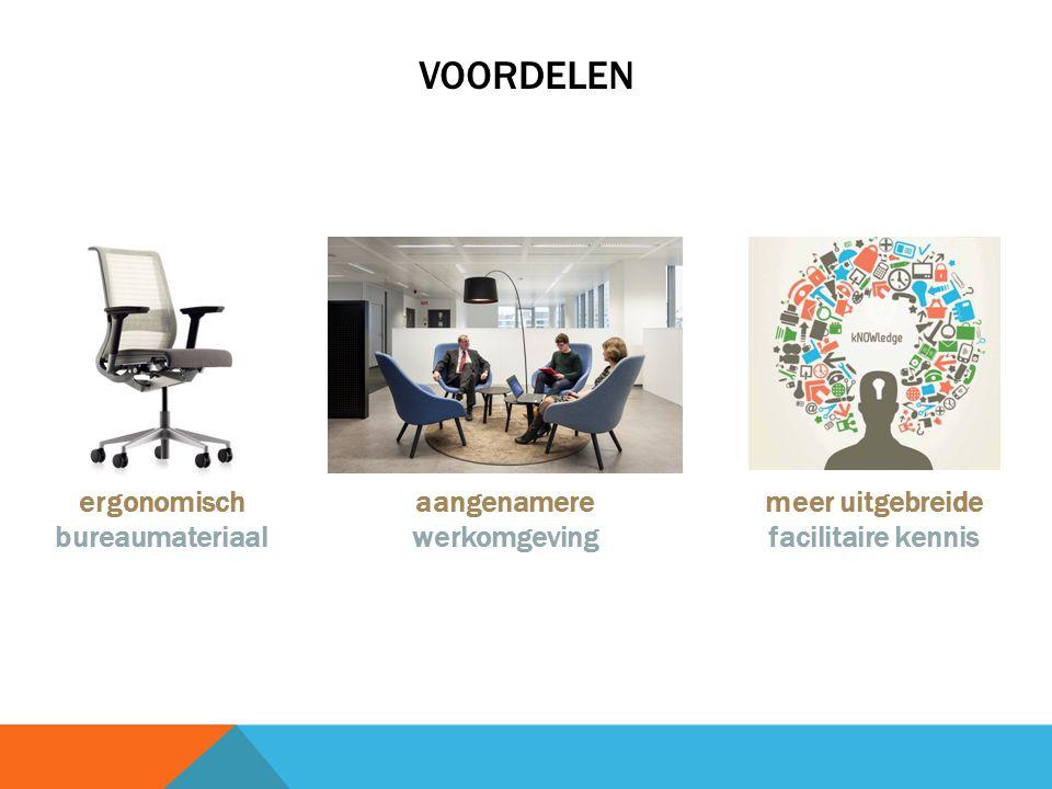 VOORDELEN ergonomisch bureaumateriaal aangenamere werkomgeving meer uitgebreide facilitaire kennis