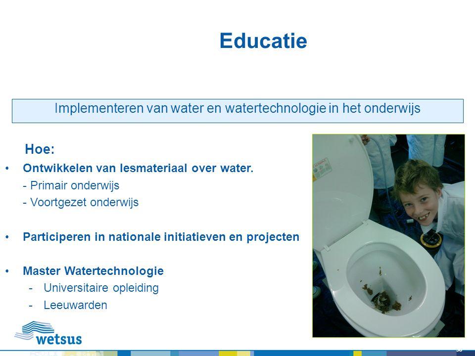 38 Educatie Ontwikkelen van lesmateriaal over water. - Primair onderwijs - Voortgezet onderwijs Participeren in nationale initiatieven en projecten Ma