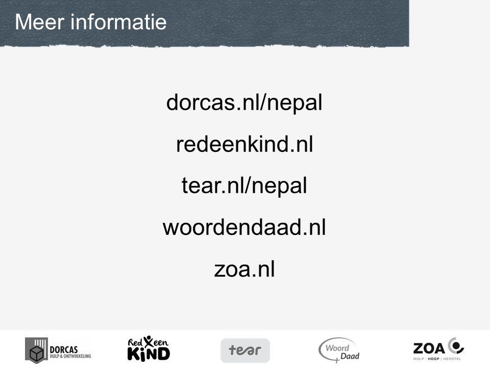 dorcas.nl/nepal redeenkind.nl tear.nl/nepal woordendaad.nl zoa.nl Meer informatie
