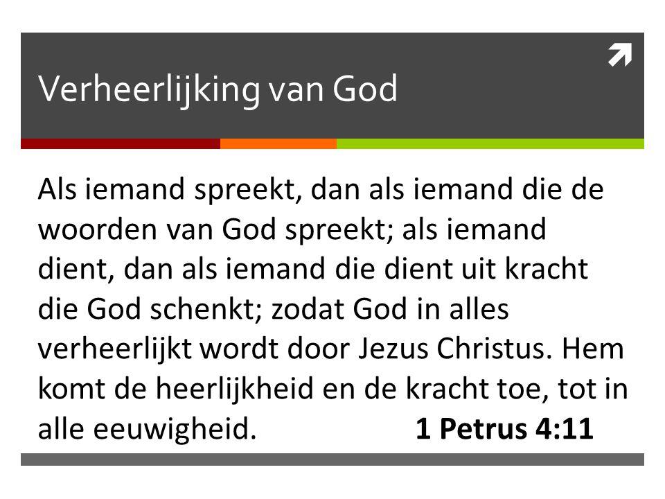  Verheerlijking van God Als iemand spreekt, dan als iemand die de woorden van God spreekt; als iemand dient, dan als iemand die dient uit kracht die