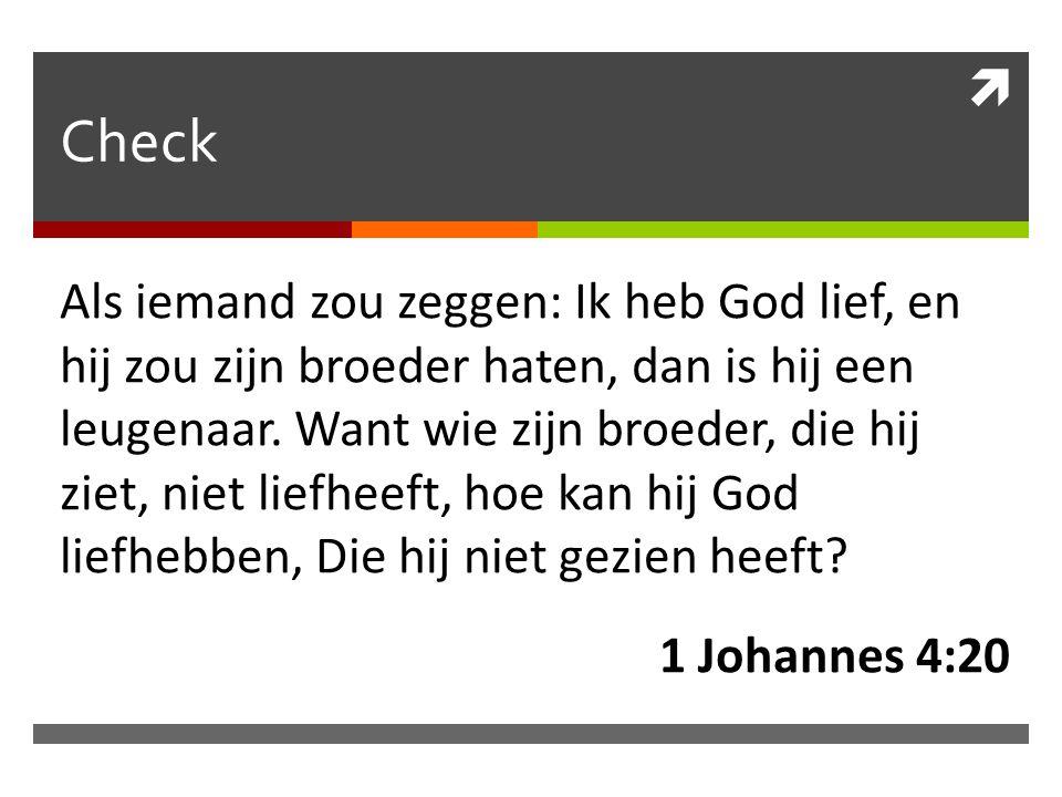  Check Als iemand zou zeggen: Ik heb God lief, en hij zou zijn broeder haten, dan is hij een leugenaar. Want wie zijn broeder, die hij ziet, niet lie