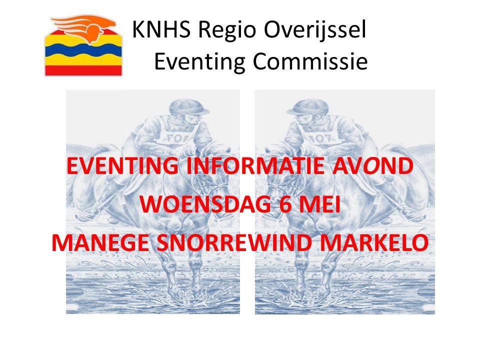 KNHS Regio Overijssel Eventing Commissie EVENTING INFORMATIE AVOND WOENSDAG 6 MEI MANEGE SNORREWIND MARKELO