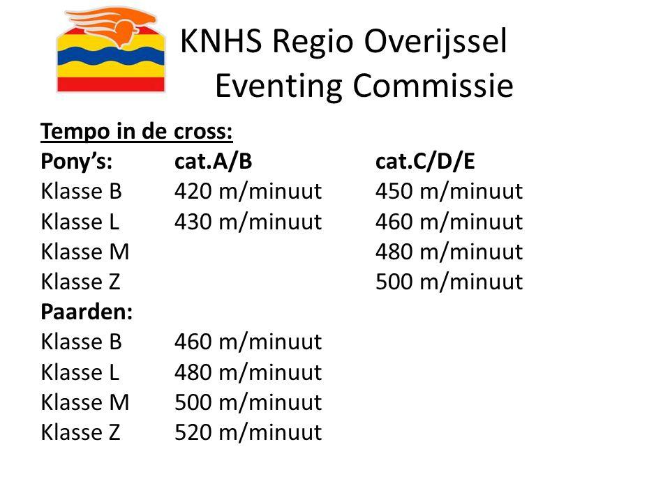 KNHS Regio Overijssel Eventing Commissie Tempo in de cross: Pony's:cat.A/Bcat.C/D/E Klasse B420 m/minuut450 m/minuut Klasse L430 m/minuut460 m/minuut