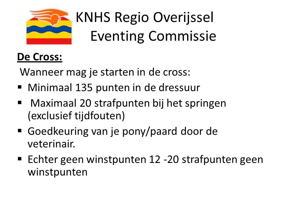 KNHS Regio Overijssel Eventing Commissie De Cross: Wanneer mag je starten in de cross:  Minimaal 135 punten in de dressuur  Maximaal 20 strafpunten